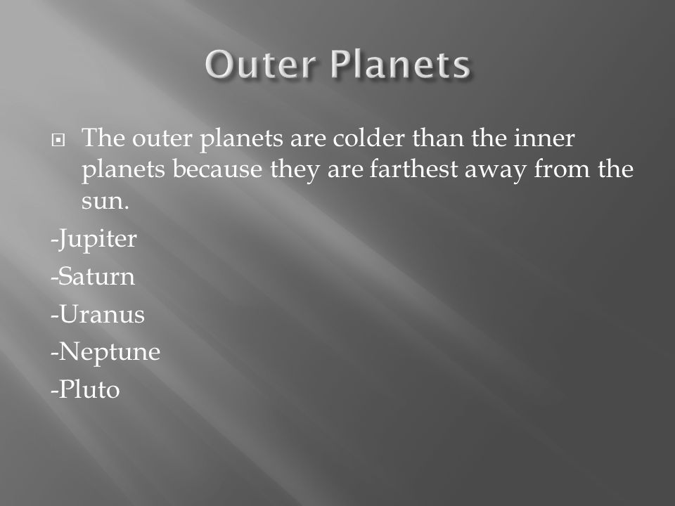  The outer planets are colder than the inner planets because they are farthest away from the sun.