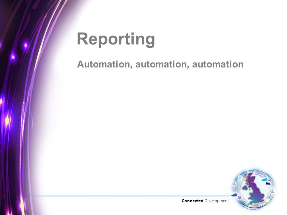 Connected Development Automation, automation, automation Reporting
