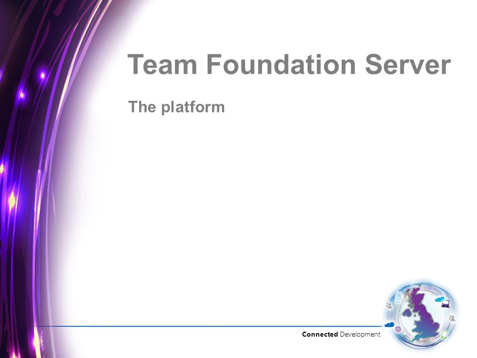 Connected Development The platform Team Foundation Server