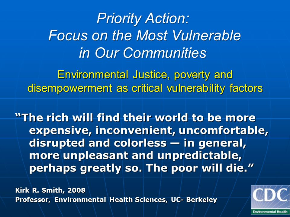 Environmental Justice, poverty and disempowerment as critical vulnerability factors The rich will find their world to be more expensive, inconvenient, uncomfortable, disrupted and colorless — in general, more unpleasant and unpredictable, perhaps greatly so.