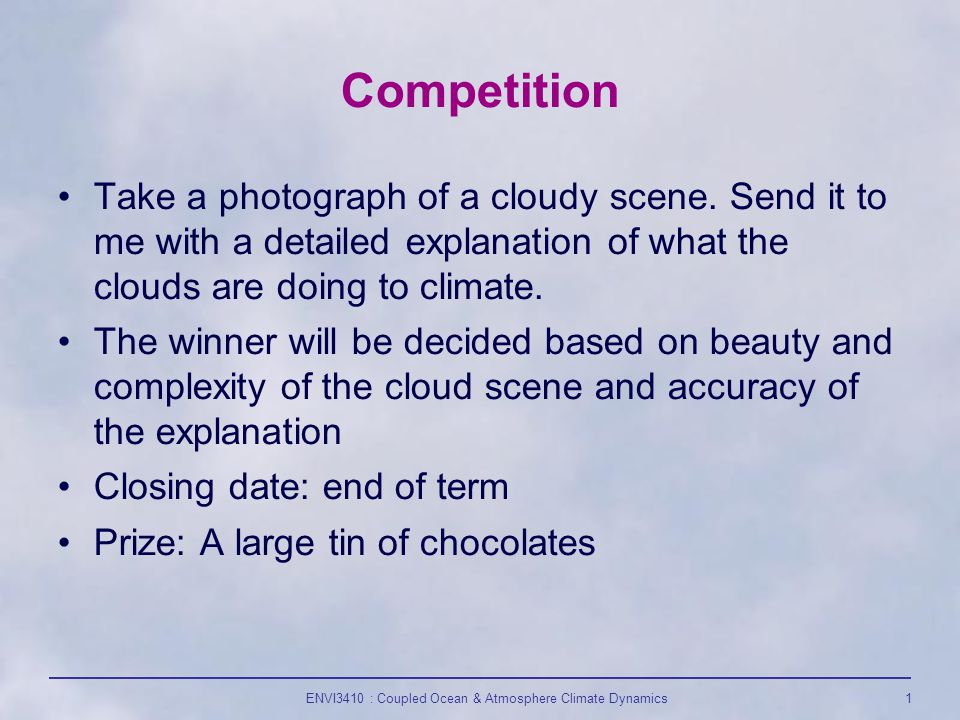 ENVI3410 : Coupled Ocean & Atmosphere Climate Dynamics1 Competition Take a photograph of a cloudy scene.