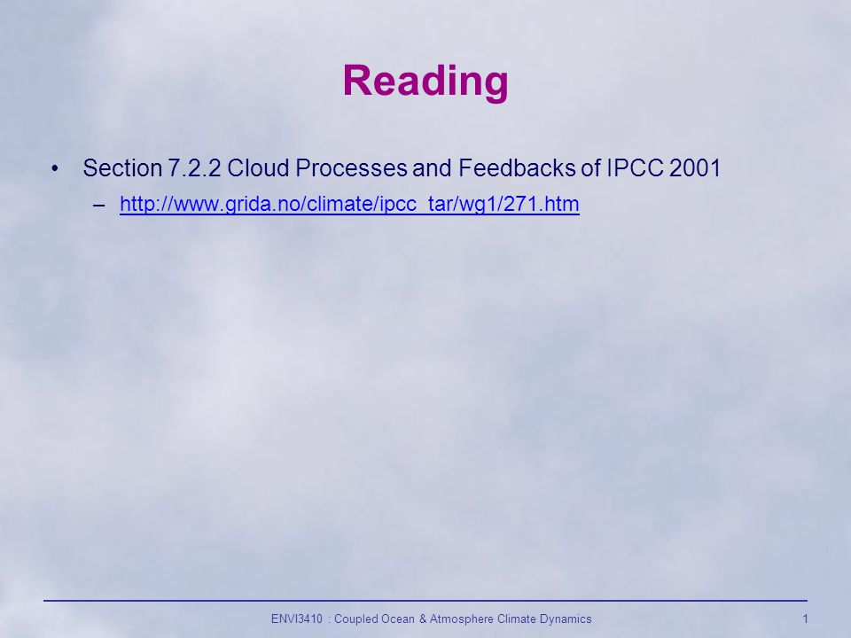 ENVI3410 : Coupled Ocean & Atmosphere Climate Dynamics1 Reading Section Cloud Processes and Feedbacks of IPCC 2001 –