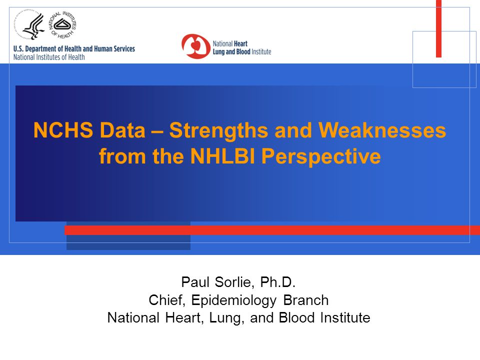 NCHS Data – Strengths and Weaknesses from the NHLBI Perspective Paul Sorlie, Ph.D.