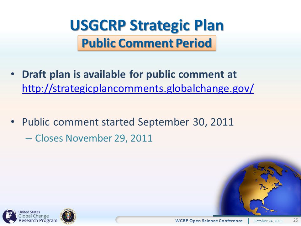25 WCRP Open Science Conference October 24, 2011 USGCRP Strategic Plan Public Comment Period Draft plan is available for public comment at     Public comment started September 30, 2011 – Closes November 29, 2011