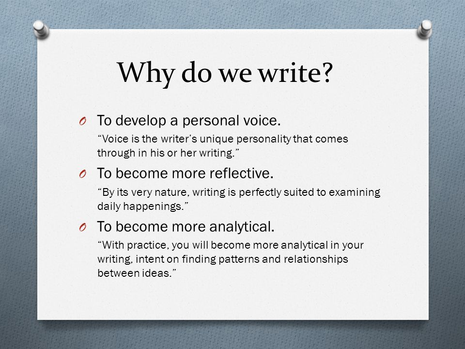 Why do we write. O To develop a personal voice.