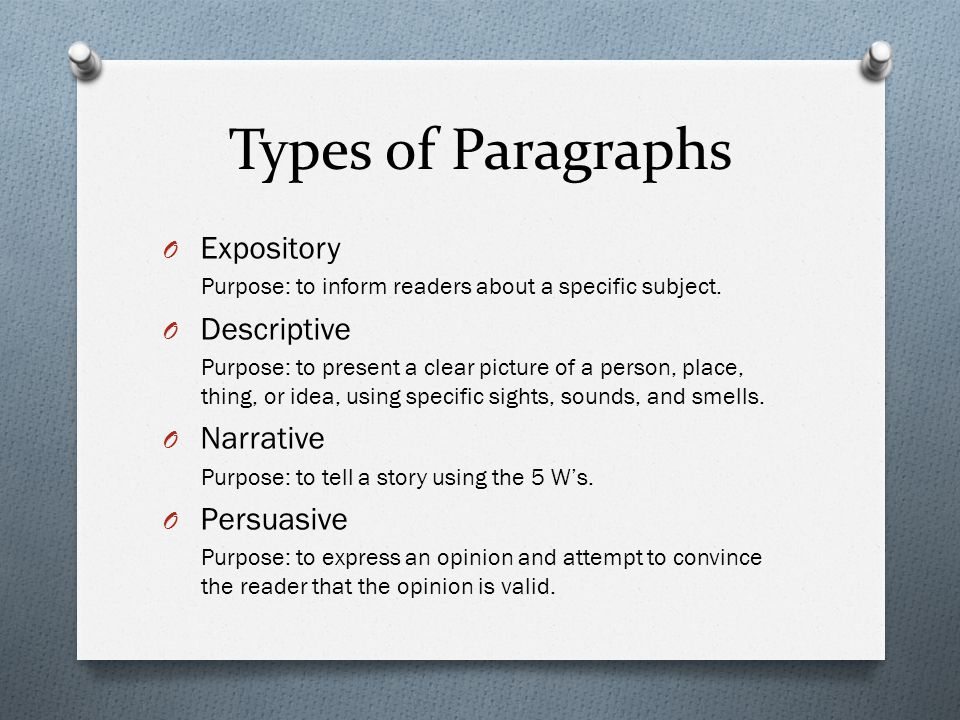 Types of Paragraphs O Expository Purpose: to inform readers about a specific subject.