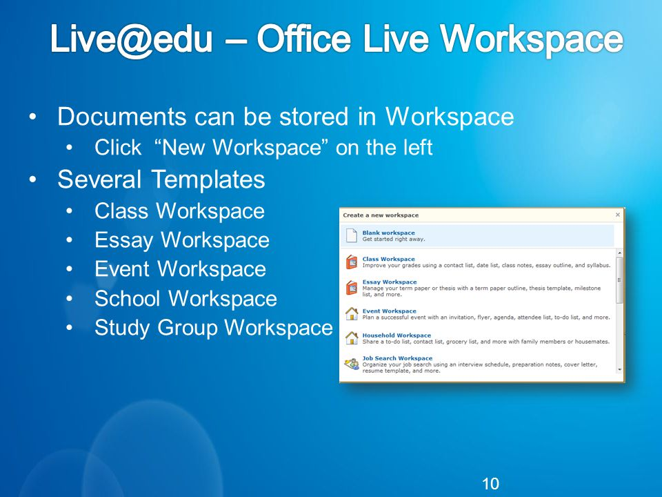 Documents can be stored in Workspace Click New Workspace on the left Several Templates Class Workspace Essay Workspace Event Workspace School Workspace Study Group Workspace 10
