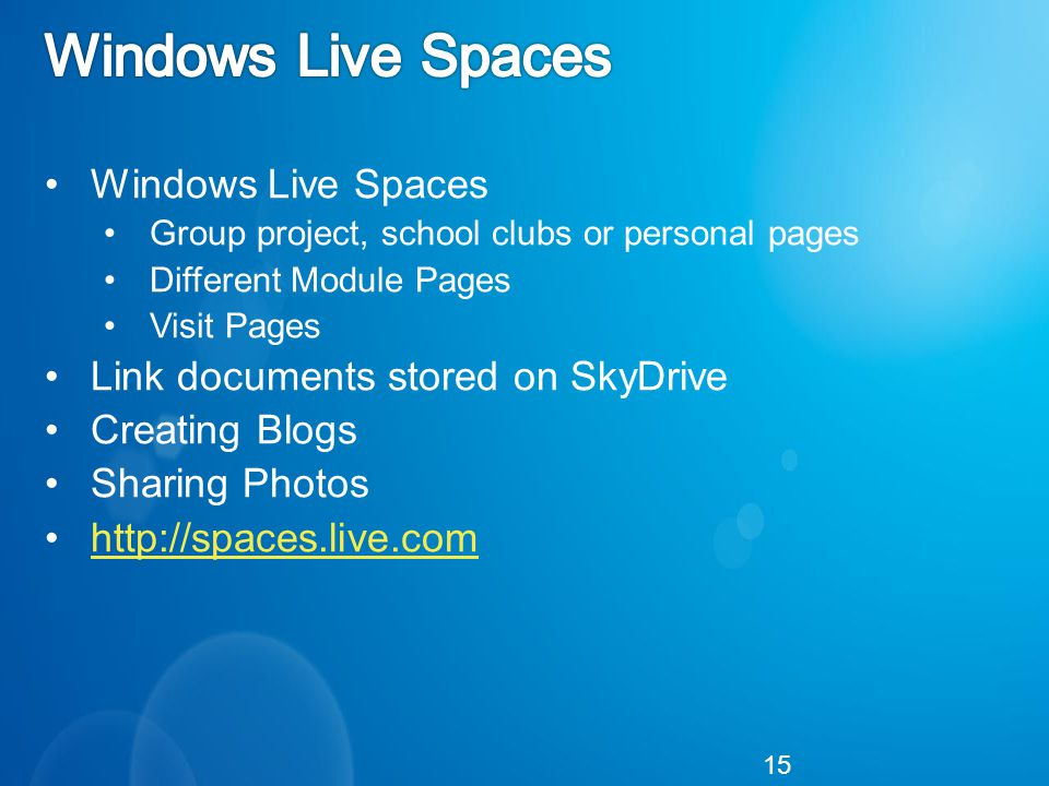 Windows Live Spaces Group project, school clubs or personal pages Different Module Pages Visit Pages Link documents stored on SkyDrive Creating Blogs Sharing Photos   15
