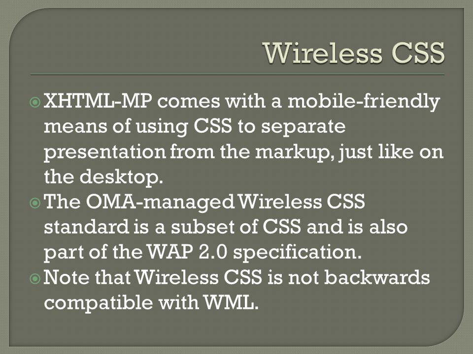  XHTML-MP comes with a mobile-friendly means of using CSS to separate presentation from the markup, just like on the desktop.