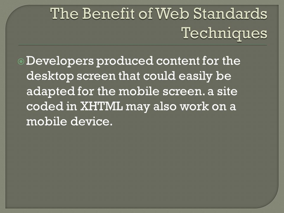  Developers produced content for the desktop screen that could easily be adapted for the mobile screen.