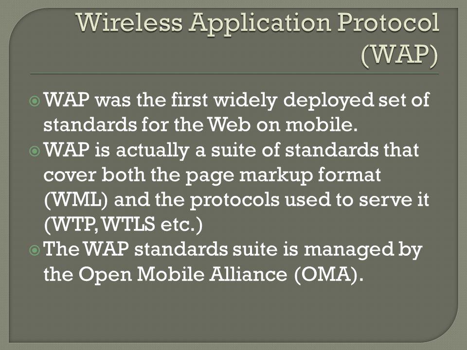  WAP was the first widely deployed set of standards for the Web on mobile.