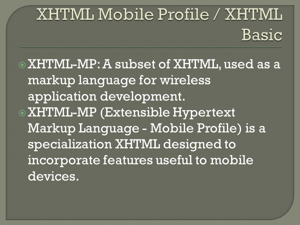  XHTML-MP: A subset of XHTML, used as a markup language for wireless application development.