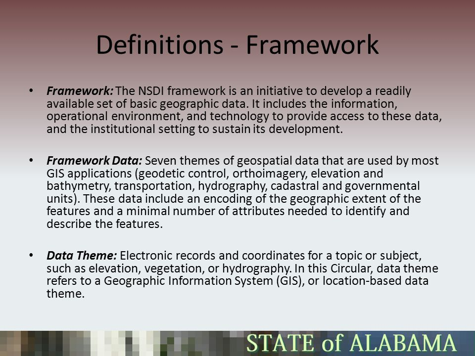 Definitions - Framework Framework: The NSDI framework is an initiative to develop a readily available set of basic geographic data.