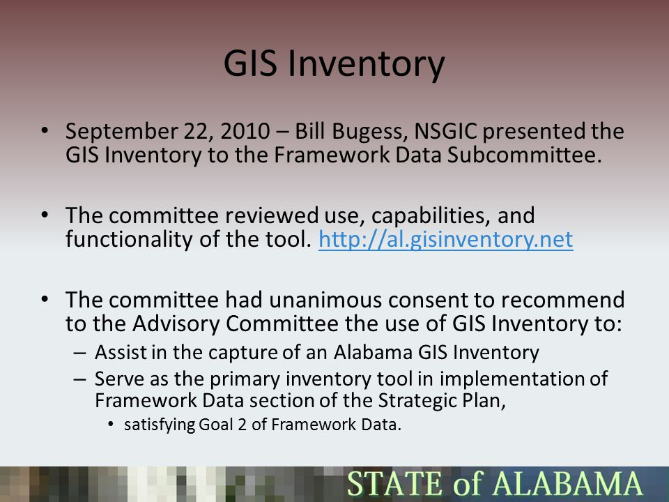 GIS Inventory September 22, 2010 – Bill Bugess, NSGIC presented the GIS Inventory to the Framework Data Subcommittee.