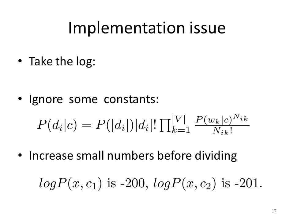 Implementation issue Take the log: Ignore some constants: Increase small numbers before dividing 17
