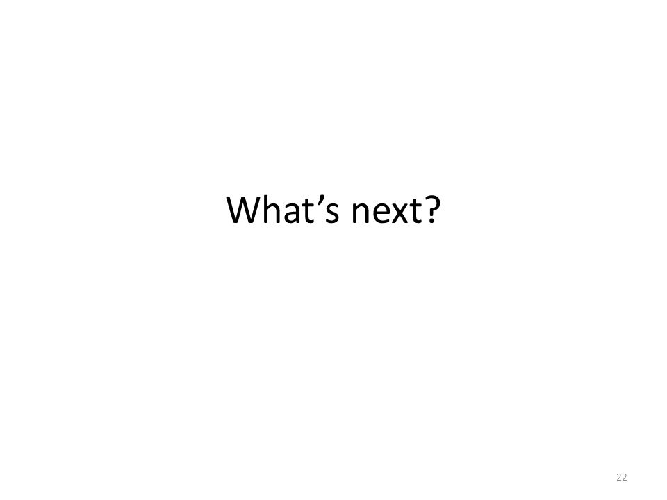 What's next 22