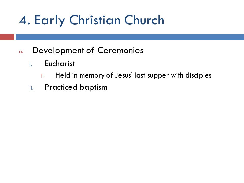 4. Early Christian Church a. Development of Ceremonies i.