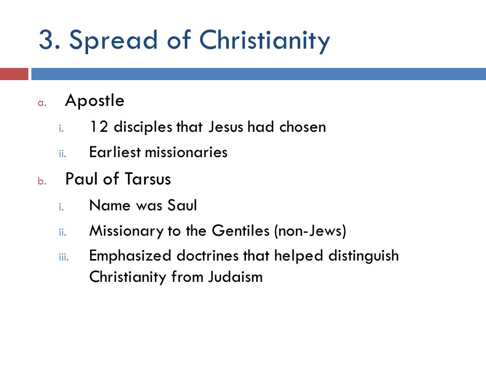 3. Spread of Christianity a. Apostle i. 12 disciples that Jesus had chosen ii.