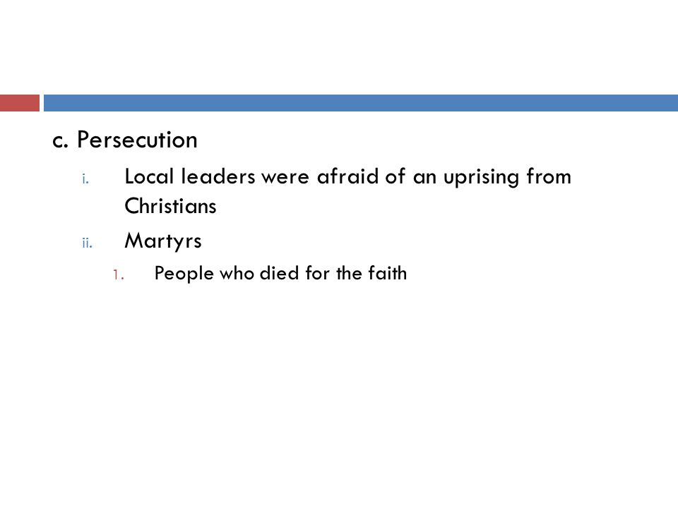 c. Persecution i. Local leaders were afraid of an uprising from Christians ii.