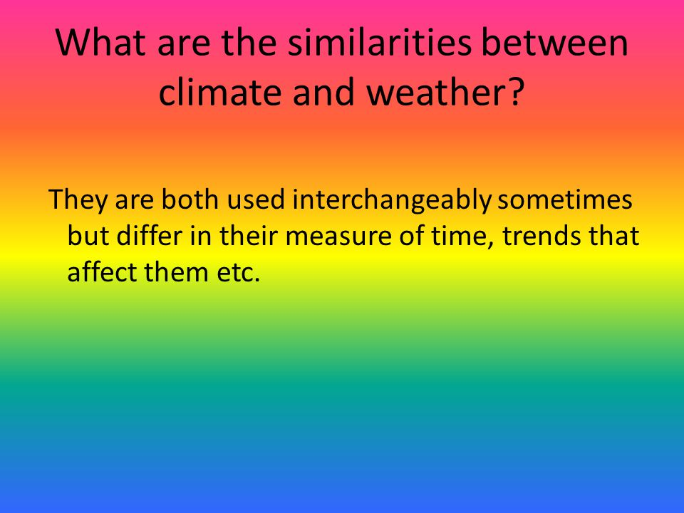 What are the similarities between climate and weather.