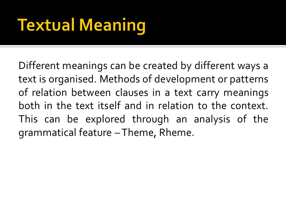Different meanings can be created by different ways a text is organised.