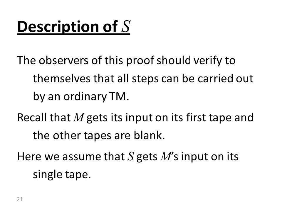The observers of this proof should verify to themselves that all steps can be carried out by an ordinary TM.