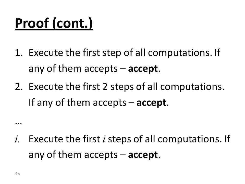1.Execute the first step of all computations. If any of them accepts – accept.