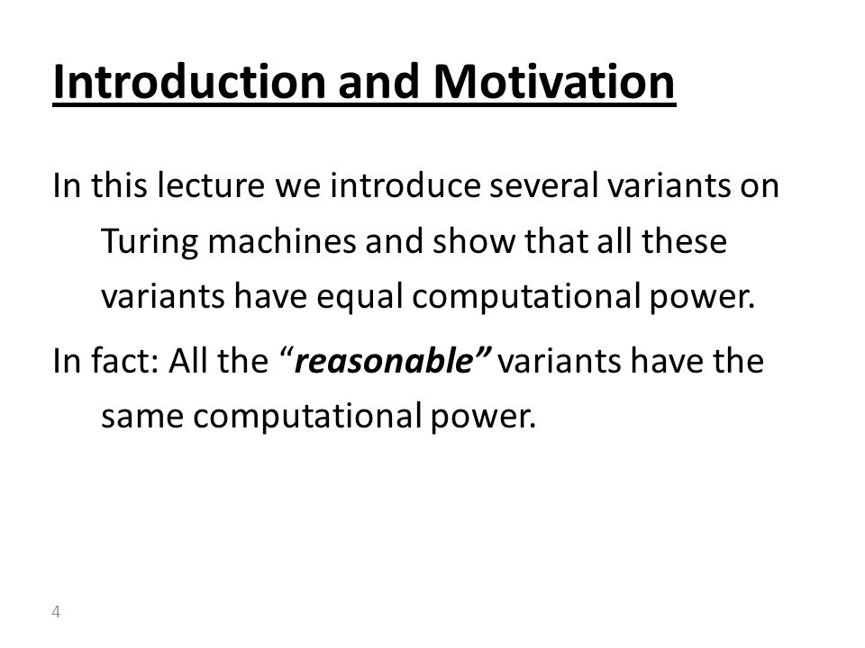 In this lecture we introduce several variants on Turing machines and show that all these variants have equal computational power.