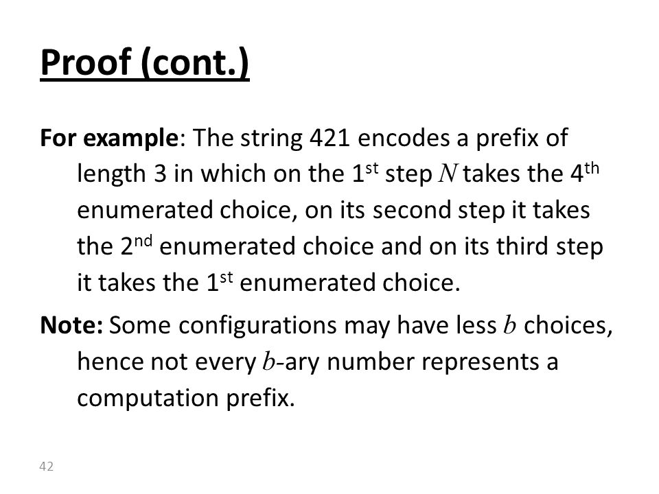 For example: The string 421 encodes a prefix of length 3 in which on the 1 st step N takes the 4 th enumerated choice, on its second step it takes the 2 nd enumerated choice and on its third step it takes the 1 st enumerated choice.