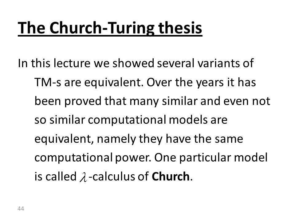 In this lecture we showed several variants of TM-s are equivalent.