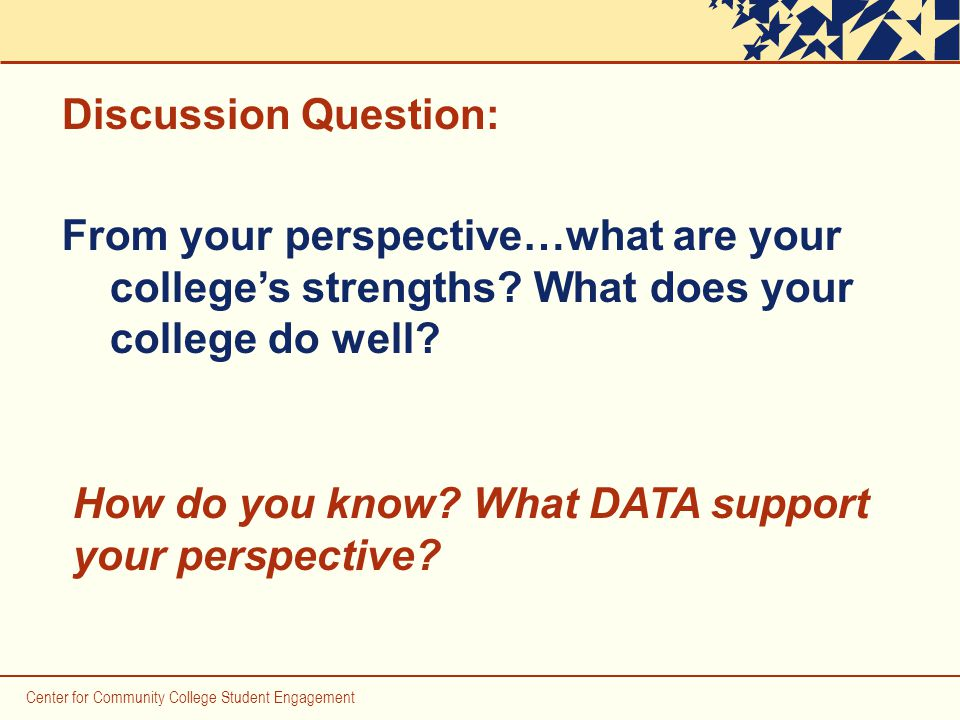 Center for Community College Student Engagement From your perspective…what are your college's strengths.