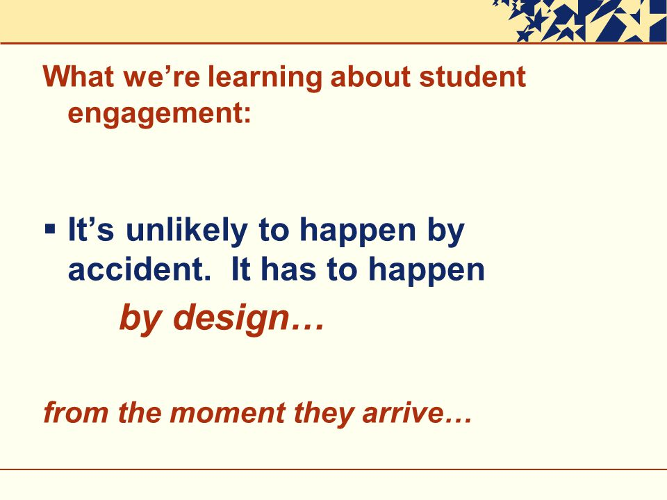 What we're learning about student engagement:  It's unlikely to happen by accident.