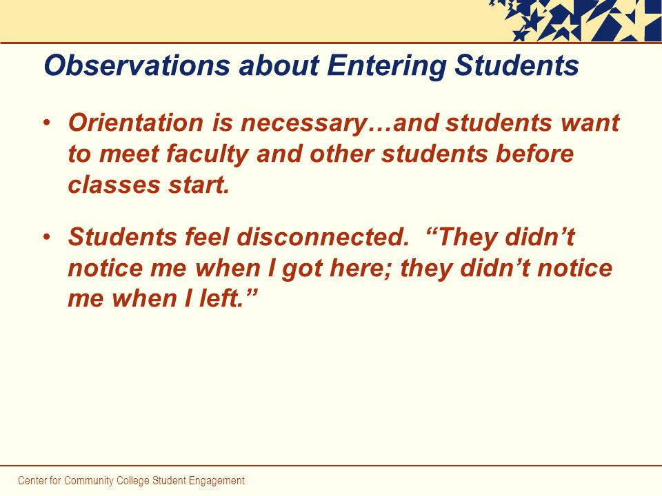 Observations about Entering Students Orientation is necessary…and students want to meet faculty and other students before classes start.