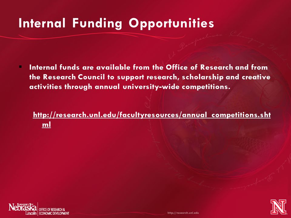 Internal Funding Opportunities  Internal funds are available from the Office of Research and from the Research Council to support research, scholarship and creative activities through annual university-wide competitions.