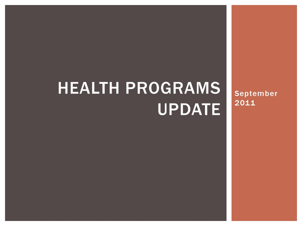 September 2011 HEALTH PROGRAMS UPDATE