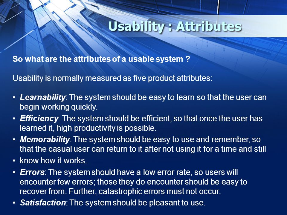 Usability : Attributes So what are the attributes of a usable system .