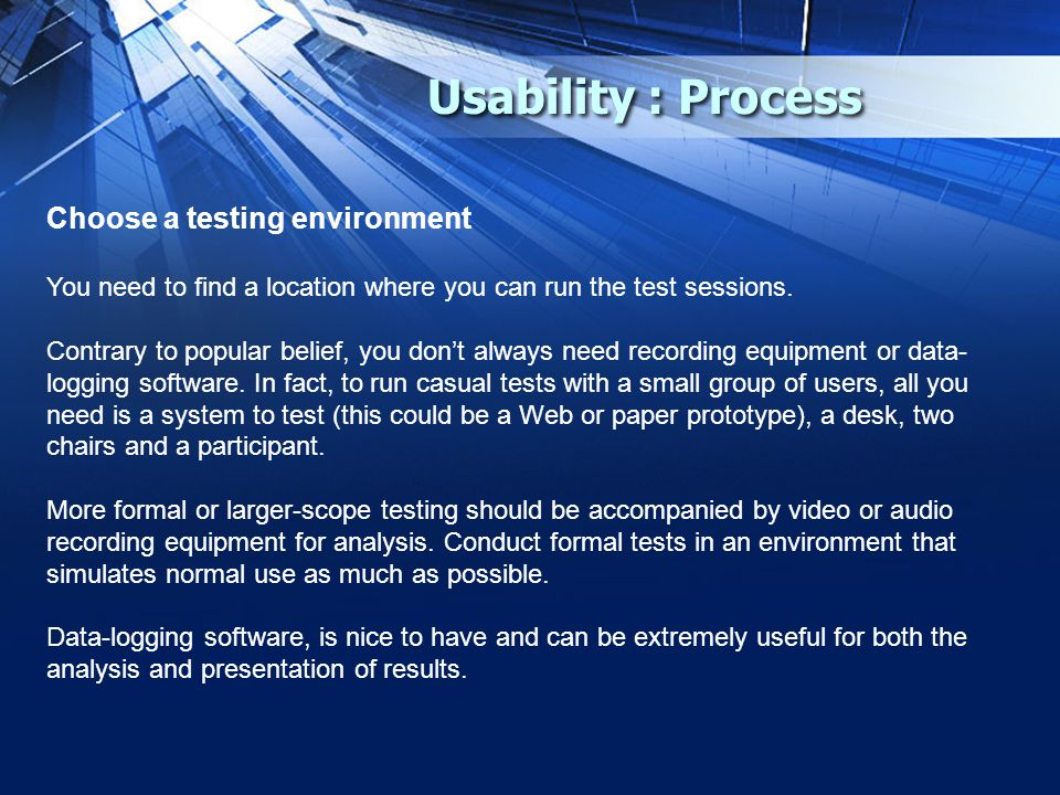 Usability : Process Choose a testing environment You need to find a location where you can run the test sessions.