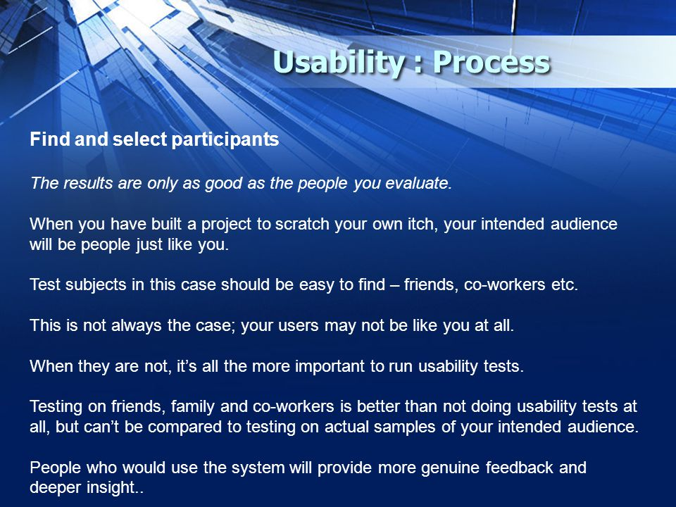 Usability : Process Find and select participants The results are only as good as the people you evaluate.