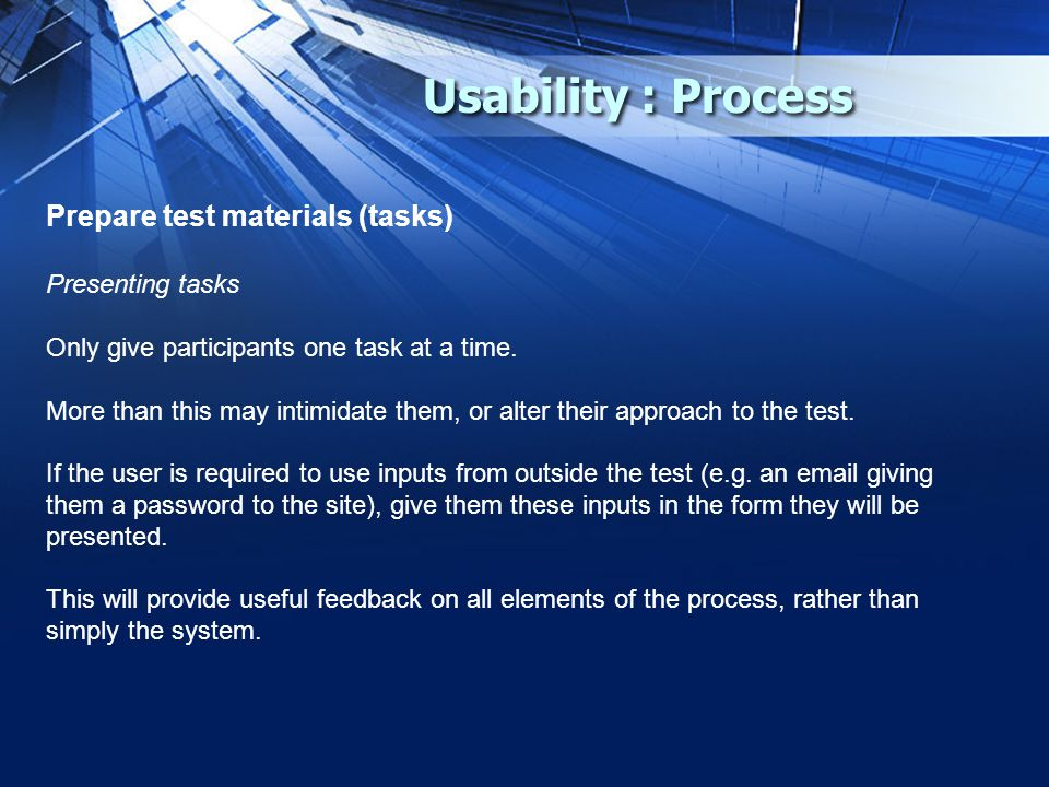 Usability : Process Prepare test materials (tasks) Presenting tasks Only give participants one task at a time.
