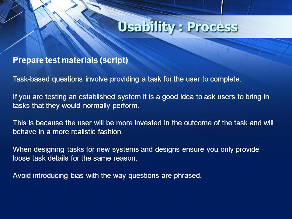 Usability : Process Prepare test materials (script) Task-based questions involve providing a task for the user to complete.