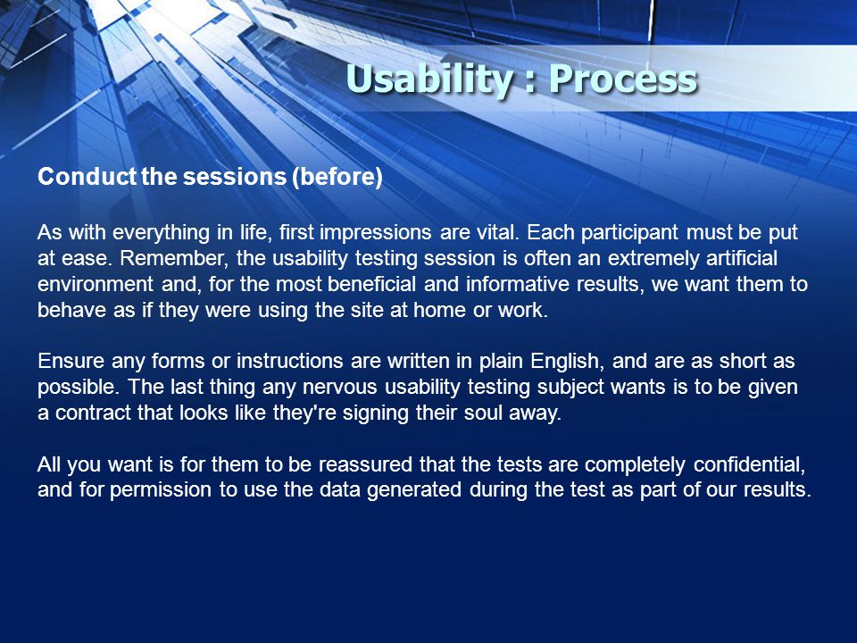 Usability : Process Conduct the sessions (before) As with everything in life, first impressions are vital.