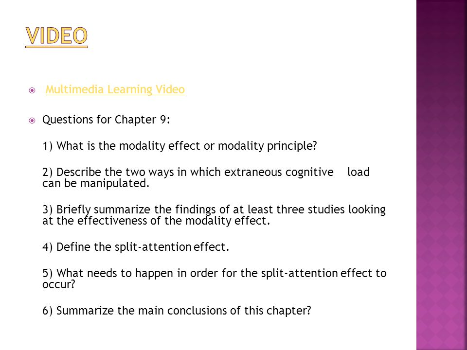  Multimedia Learning VideoMultimedia Learning Video  Questions for Chapter 9: 1) What is the modality effect or modality principle.