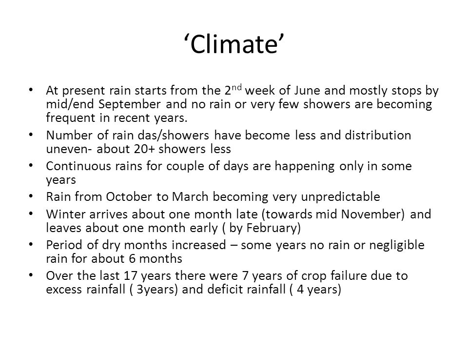'Climate' At present rain starts from the 2 nd week of June and mostly stops by mid/end September and no rain or very few showers are becoming frequent in recent years.