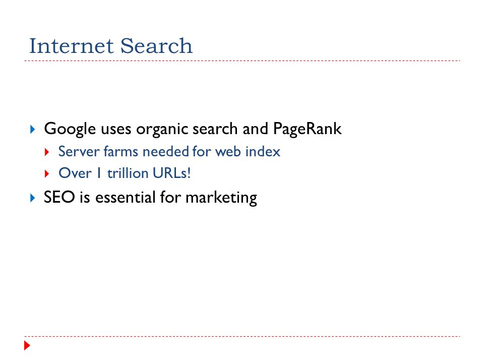 Internet Search  Google uses organic search and PageRank  Server farms needed for web index  Over 1 trillion URLs.