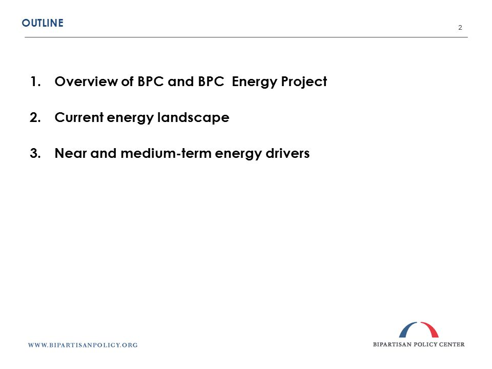 OUTLINE 2 1.Overview of BPC and BPC Energy Project 2.Current energy landscape 3.Near and medium-term energy drivers