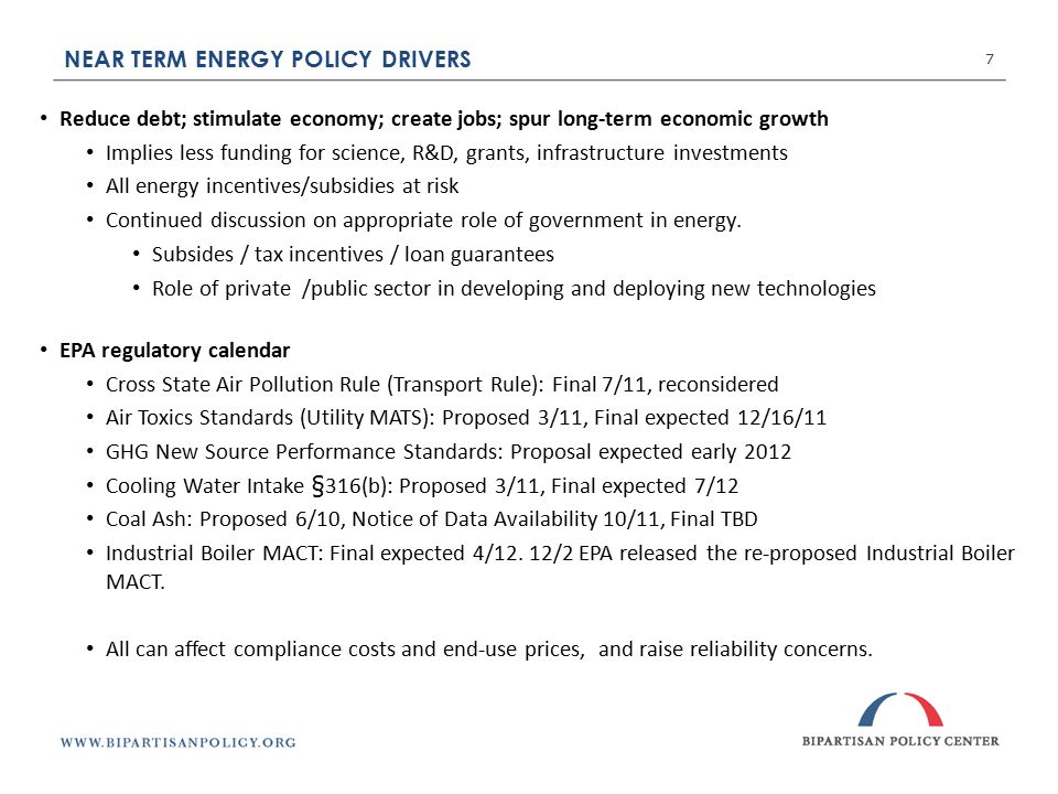 NEAR TERM ENERGY POLICY DRIVERS 7 Reduce debt; stimulate economy; create jobs; spur long-term economic growth Implies less funding for science, R&D, grants, infrastructure investments All energy incentives/subsidies at risk Continued discussion on appropriate role of government in energy.