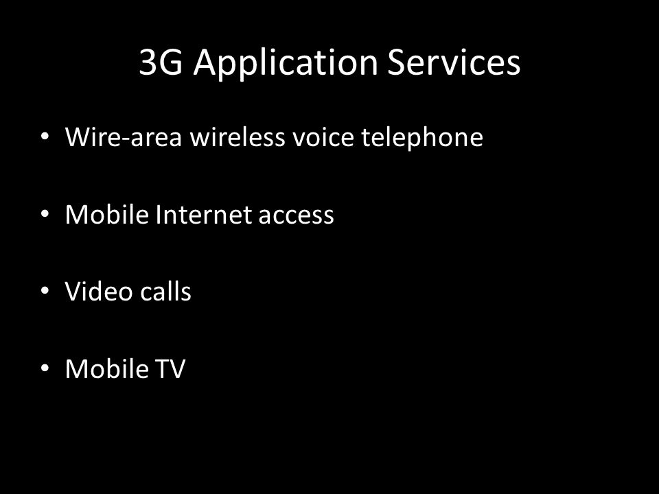 3G Application Services Wire-area wireless voice telephone Mobile Internet access Video calls Mobile TV