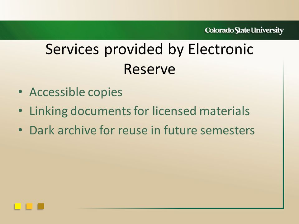 Services provided by Electronic Reserve Accessible copies Linking documents for licensed materials Dark archive for reuse in future semesters