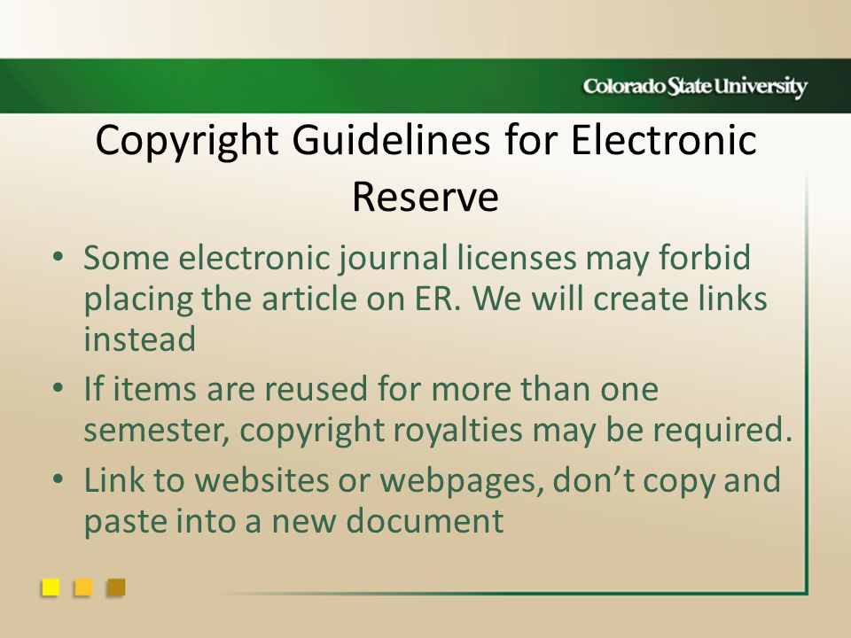 Copyright Guidelines for Electronic Reserve Some electronic journal licenses may forbid placing the article on ER.