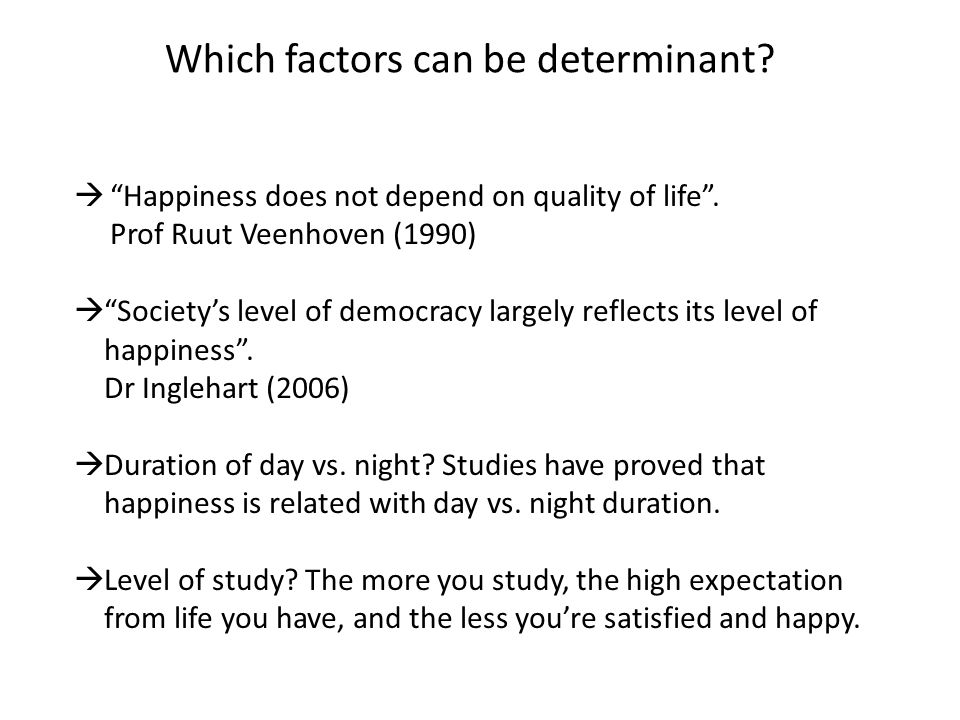 Which factors can be determinant.  Happiness does not depend on quality of life .